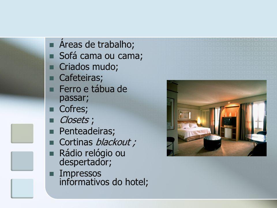 Áreas de trabalho; Sofá cama ou cama; Criados mudo; Cafeteiras; Ferro e tábua de passar; Cofres; Closets ; Penteadeiras; Cortinas blackout ; Rádio rel