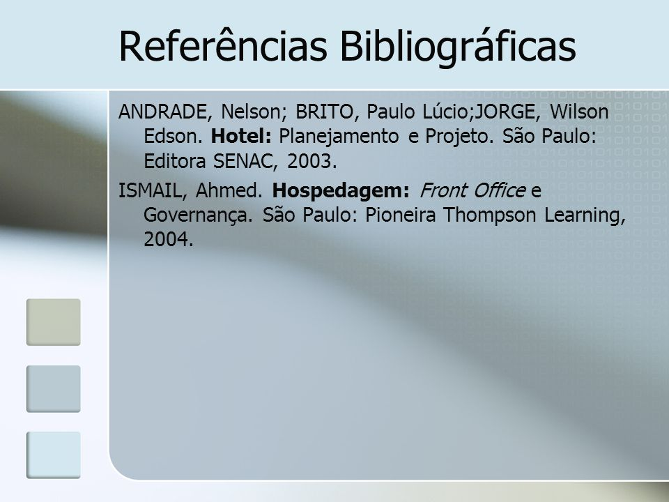 Referências Bibliográficas ANDRADE, Nelson; BRITO, Paulo Lúcio;JORGE, Wilson Edson. Hotel: Planejamento e Projeto. São Paulo: Editora SENAC, 2003. ISM