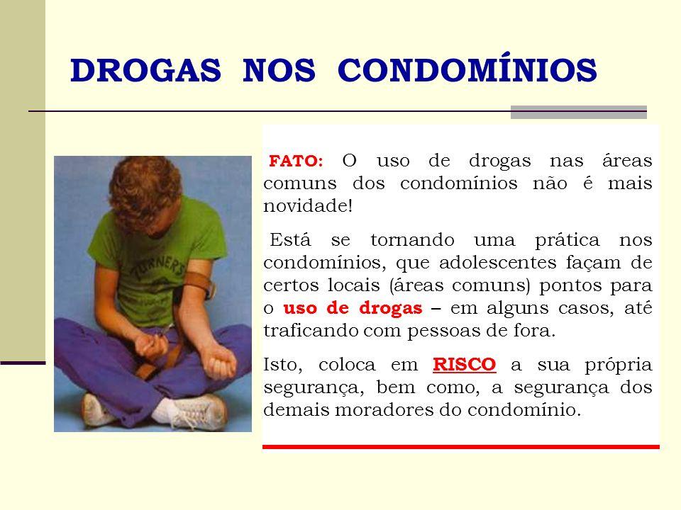 DROGAS NOS CONDOMÍNIOS FATO: O uso de drogas nas áreas comuns dos condomínios não é mais novidade! Está se tornando uma prática nos condomínios, que a