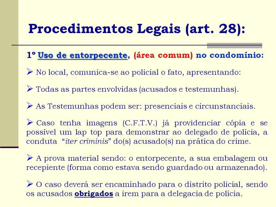 Procedimentos Legais (art. 28): Uso de entorpecente 1º Uso de entorpecente, (área comum) no condomínio: No local, comunica-se ao policial o fato, apre