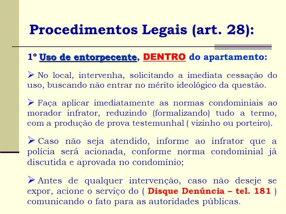 Procedimentos Legais (art. 28): Uso de entorpecente 1º Uso de entorpecente, DENTRO do apartamento: No local, intervenha, solicitando a imediata cessaç