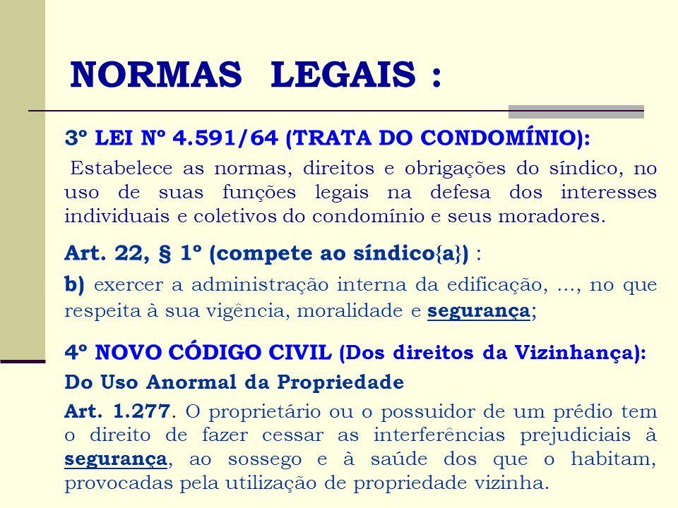 NORMAS LEGAIS : 3º LEI Nº 4.591/64 (TRATA DO CONDOMÍNIO): Estabelece as normas, direitos e obrigações do síndico, no uso de suas funções legais na def