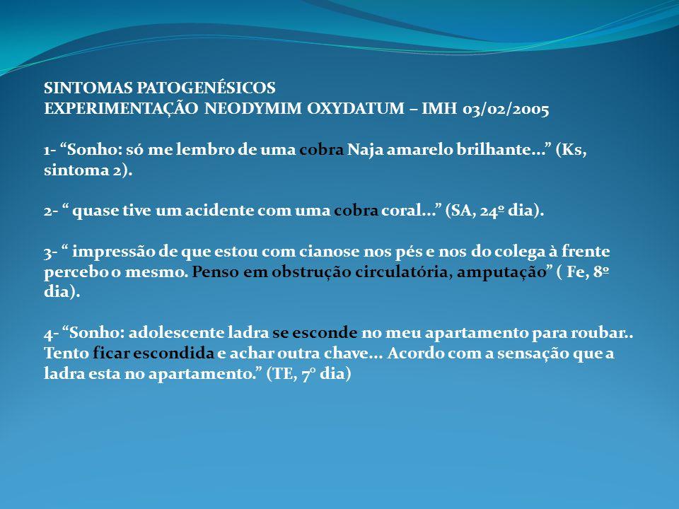 SINTOMAS PATOGENÉSICOS EXPERIMENTAÇÃO NEODYMIM OXYDATUM – IMH 03/02/2005 1- Sonho: só me lembro de uma cobra Naja amarelo brilhante... (Ks, sintoma 2)