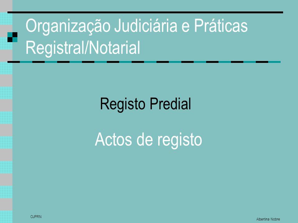 Albertina Nobre OJPRN Organização Judiciária e Práticas Registral/Notarial Actos de registo Registo Predial