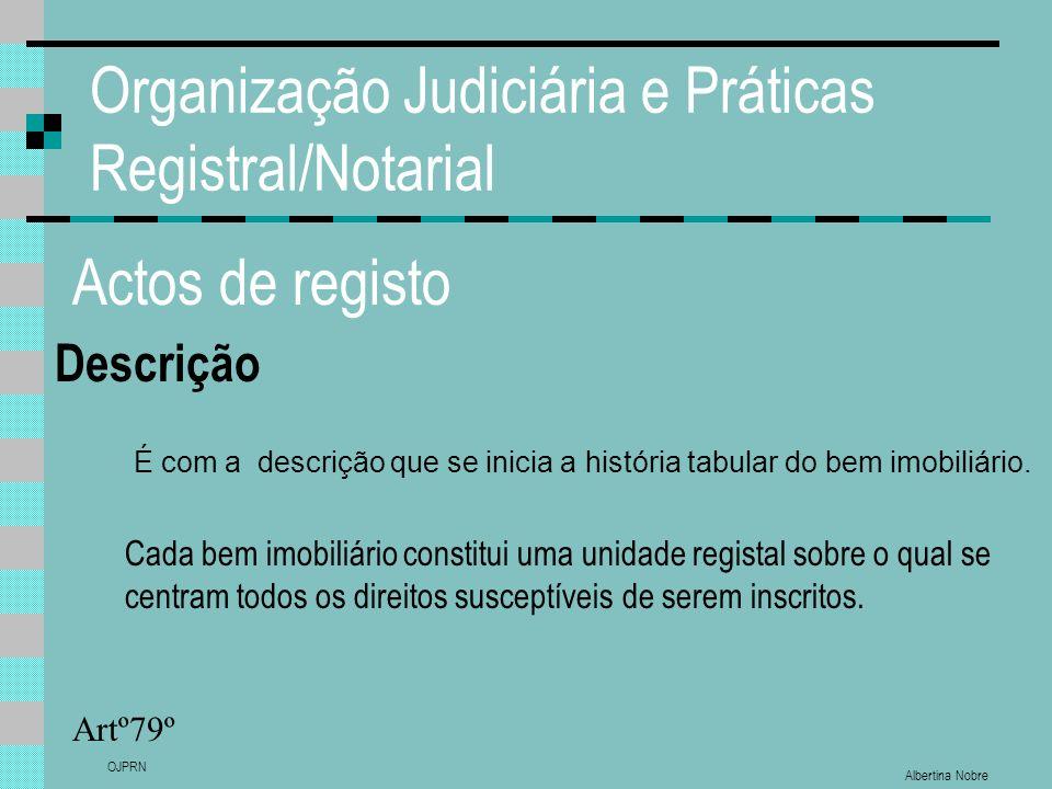 Albertina Nobre OJPRN Organização Judiciária e Práticas Registral/Notarial Actos de registo Descrição Artº79º É com a descrição que se inicia a histór