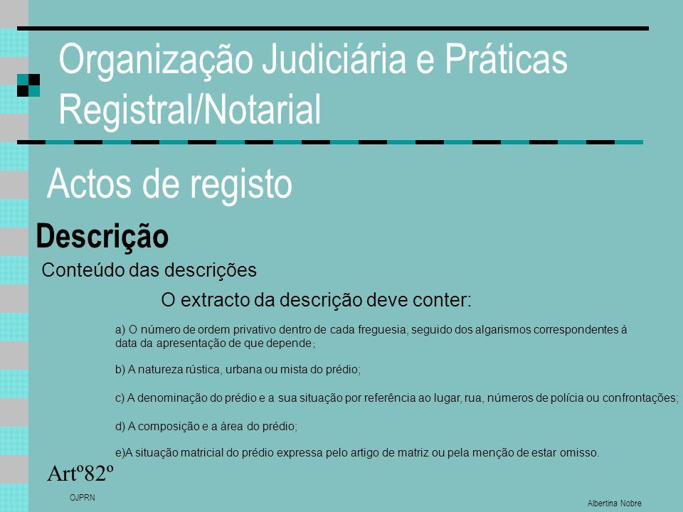 Albertina Nobre OJPRN Organização Judiciária e Práticas Registral/Notarial Actos de registo Descrição Artº82º Conteúdo das descrições O extracto da de