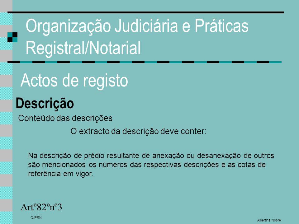 Albertina Nobre OJPRN Organização Judiciária e Práticas Registral/Notarial Actos de registo Descrição Artº82ºnº3 Conteúdo das descrições O extracto da