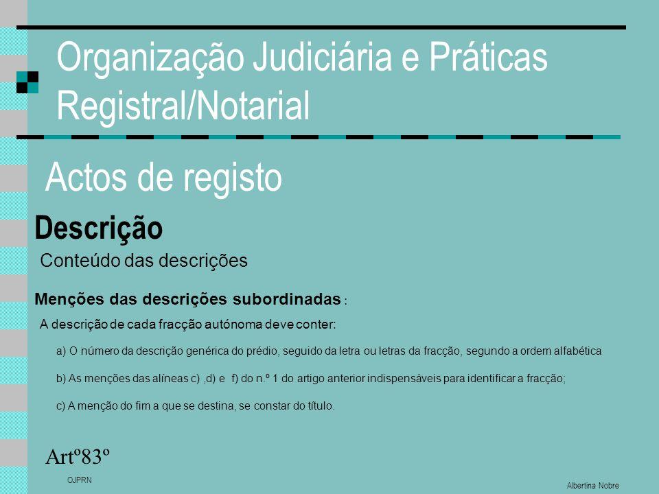 Albertina Nobre OJPRN Organização Judiciária e Práticas Registral/Notarial Actos de registo Descrição Artº83º Conteúdo das descrições Menções das desc
