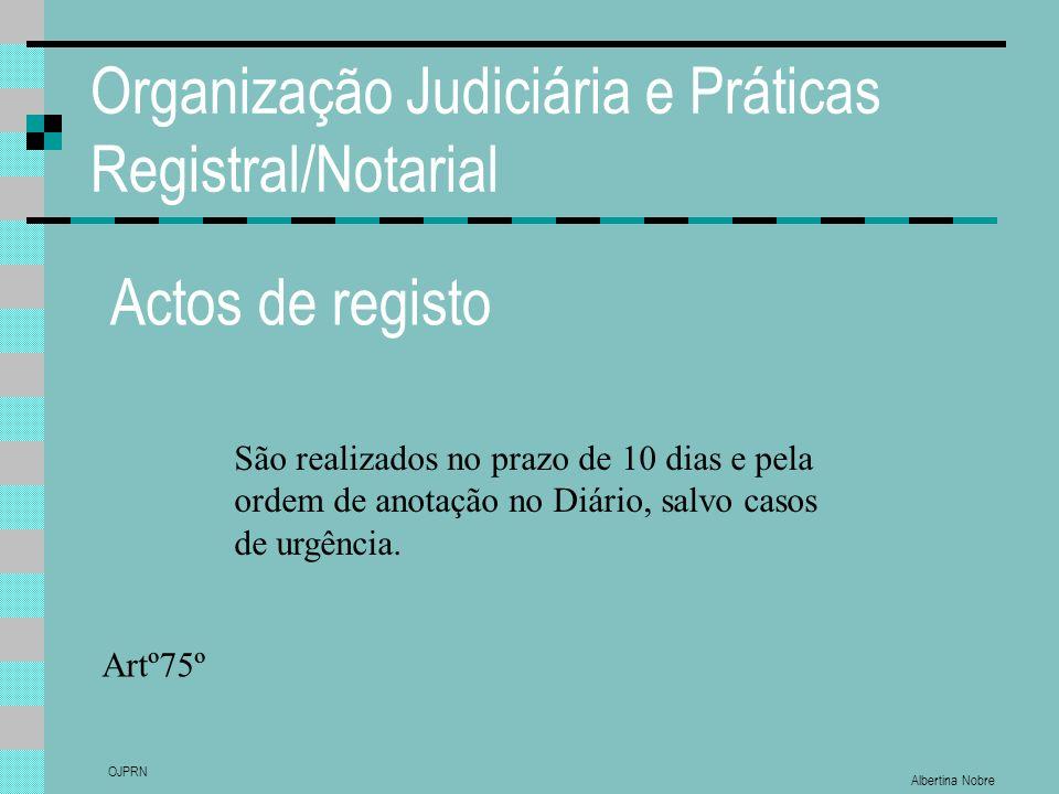 Albertina Nobre OJPRN Organização Judiciária e Práticas Registral/Notarial Actos de registo São realizados no prazo de 10 dias e pela ordem de anotaçã