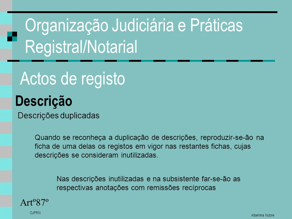 Albertina Nobre OJPRN Organização Judiciária e Práticas Registral/Notarial Actos de registo Descrição Artº87º Descrições duplicadas Quando se reconheç
