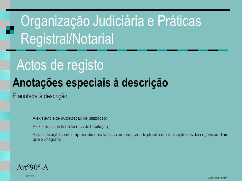 Albertina Nobre OJPRN Organização Judiciária e Práticas Registral/Notarial Actos de registo Anotações especiais à descrição Artº90º-A É anotada à desc