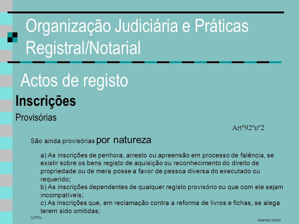 Albertina Nobre OJPRN Organização Judiciária e Práticas Registral/Notarial Actos de registo Inscrições Provisórias São ainda provisórias por natureza