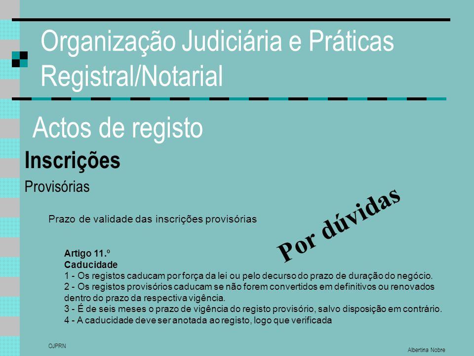 Albertina Nobre OJPRN Organização Judiciária e Práticas Registral/Notarial Actos de registo Inscrições Provisórias Prazo de validade das inscrições pr