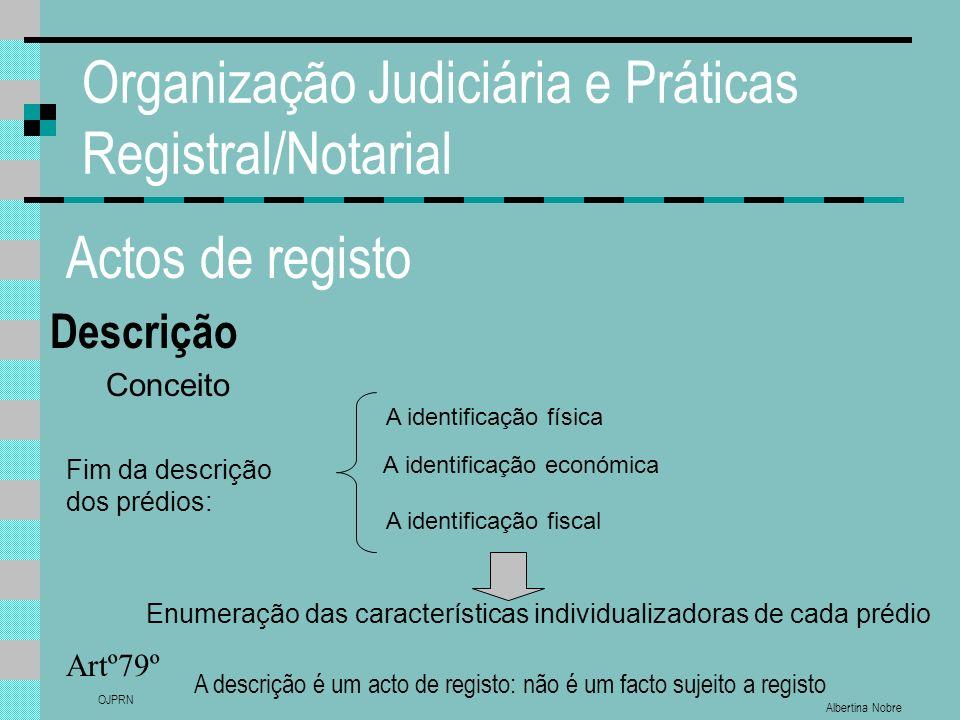 Albertina Nobre OJPRN Organização Judiciária e Práticas Registral/Notarial Actos de registo Descrição Artº79º Conceito Fim da descrição dos prédios: E