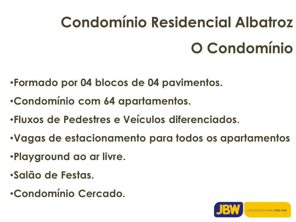 Condomínio Residencial Albatroz O Condomínio Formado por 04 blocos de 04 pavimentos. Condomínio com 64 apartamentos. Fluxos de Pedestres e Veículos di