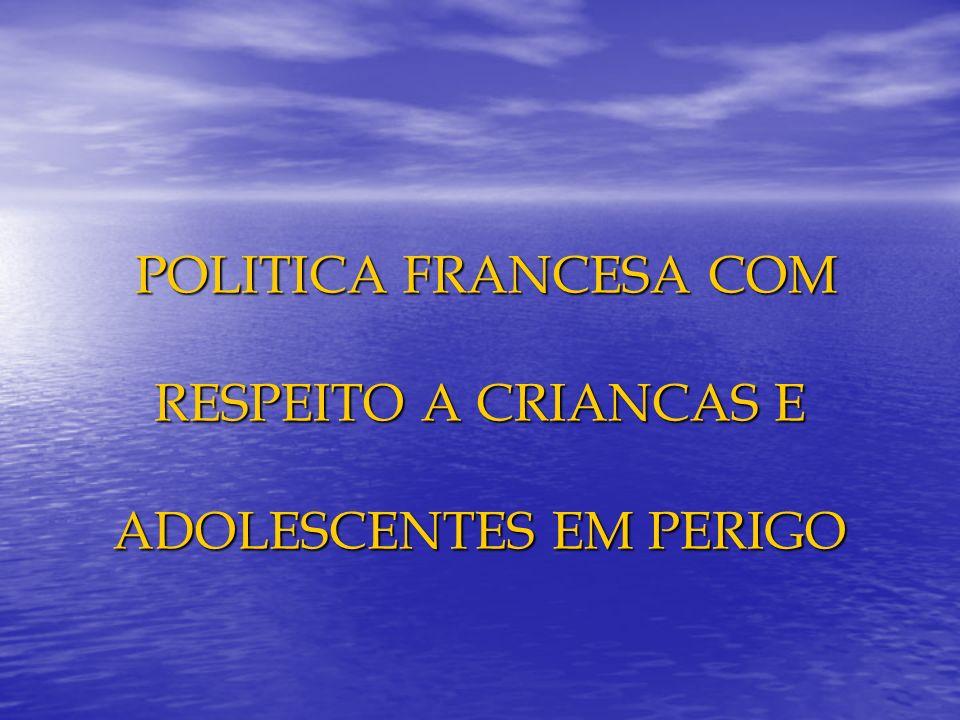 POLITICA FRANCESA COM RESPEITO A CRIANCAS E ADOLESCENTES EM PERIGO POLITICA FRANCESA COM RESPEITO A CRIANCAS E ADOLESCENTES EM PERIGO