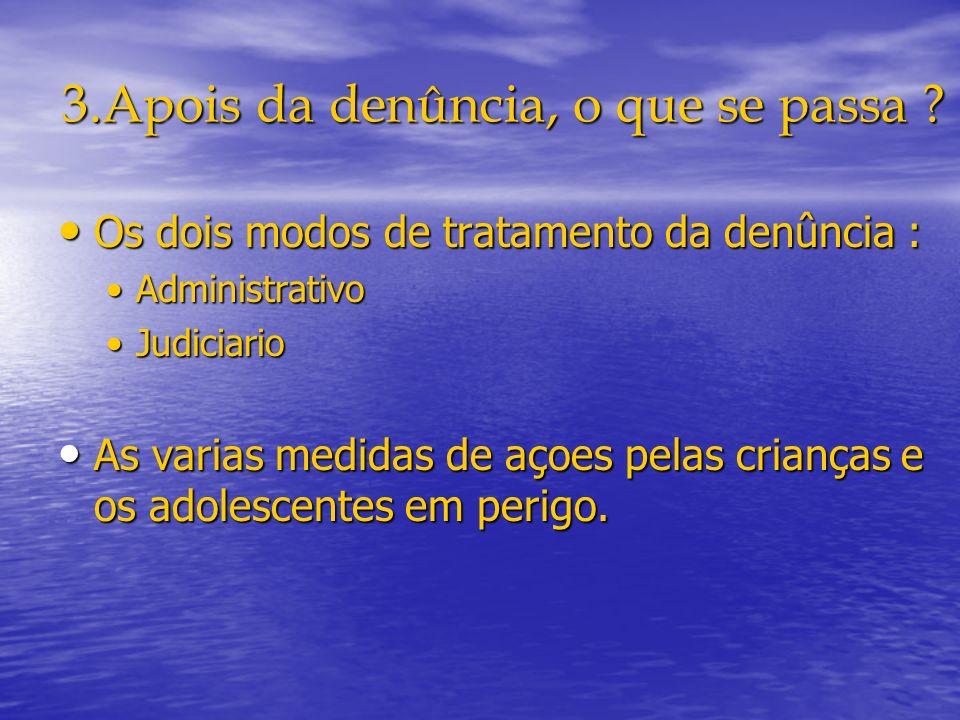3.Apois da denûncia, o que se passa ? Os dois modos de tratamento da denûncia : Os dois modos de tratamento da denûncia : AdministrativoAdministrativo