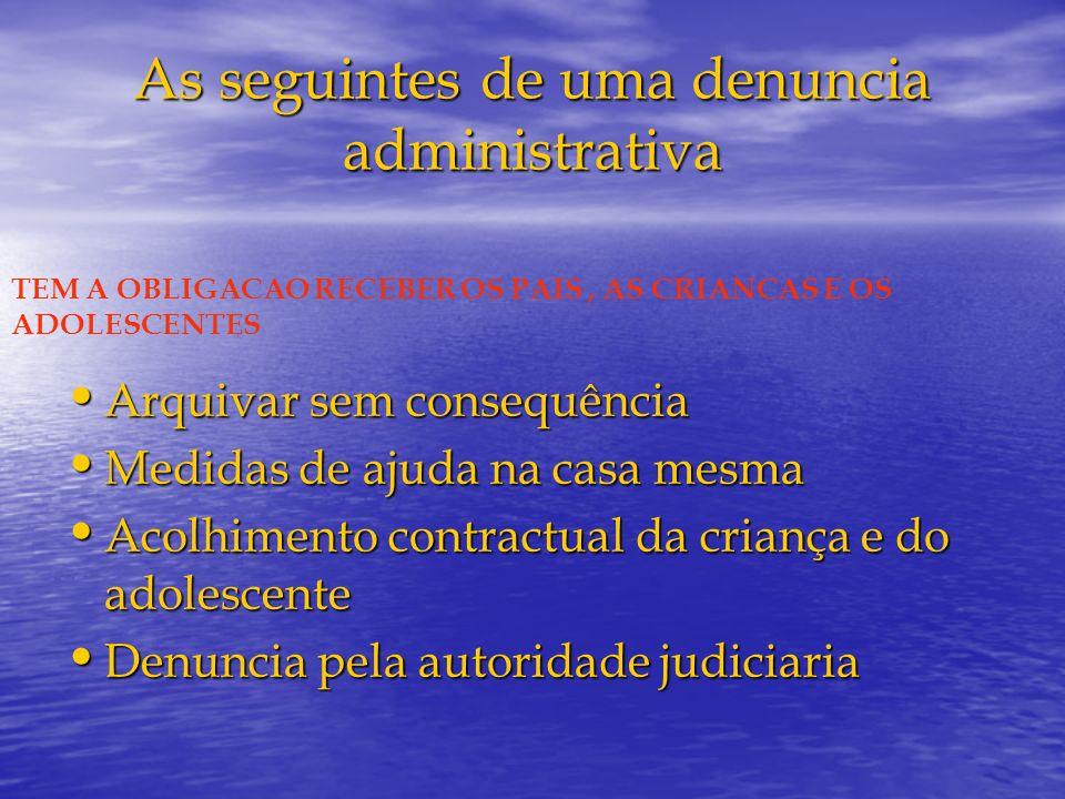 As seguintes de uma denuncia administrativa Arquivar sem consequência Arquivar sem consequência Medidas de ajuda na casa mesma Medidas de ajuda na cas