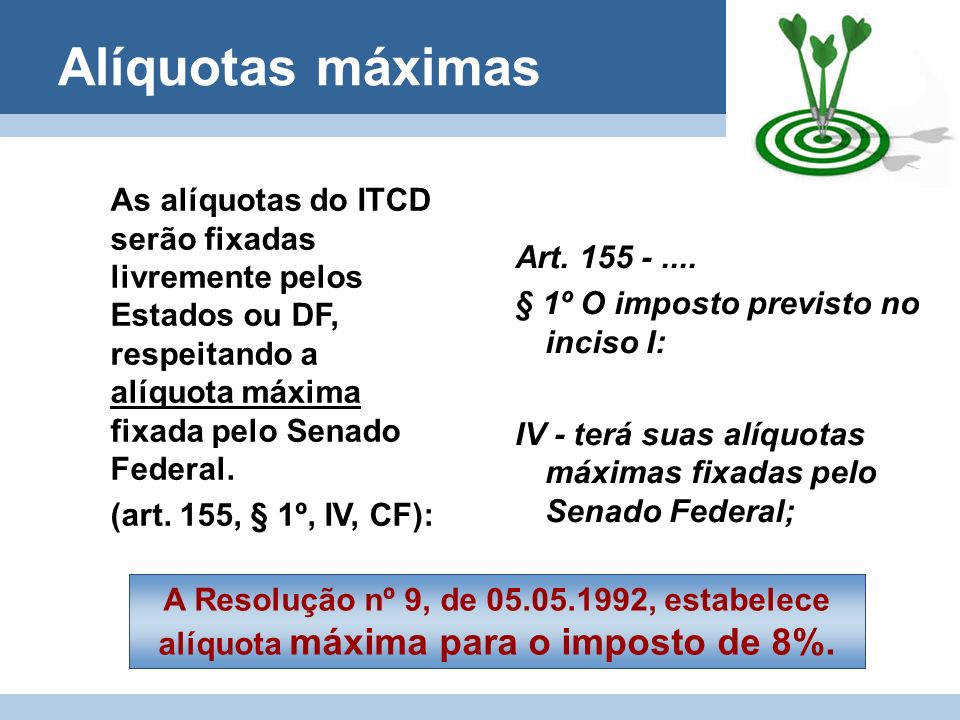 Alíquotas máximas Art. 155 -.... § 1º O imposto previsto no inciso I: IV - terá suas alíquotas máximas fixadas pelo Senado Federal; As alíquotas do IT