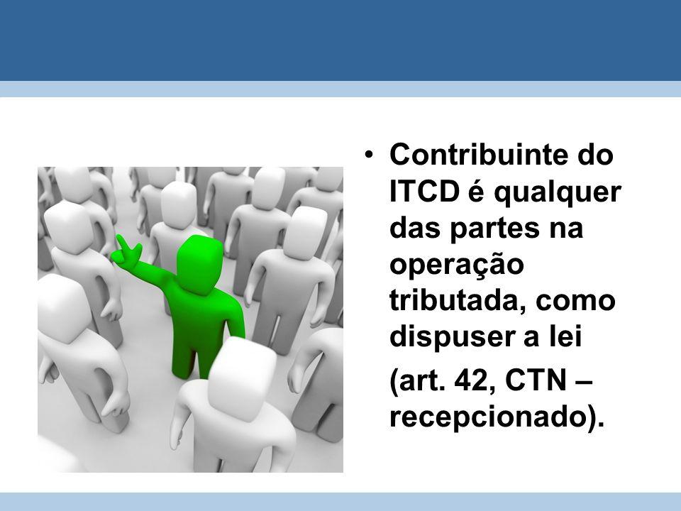 Contribuinte do ITCD é qualquer das partes na operação tributada, como dispuser a lei (art. 42, CTN – recepcionado).