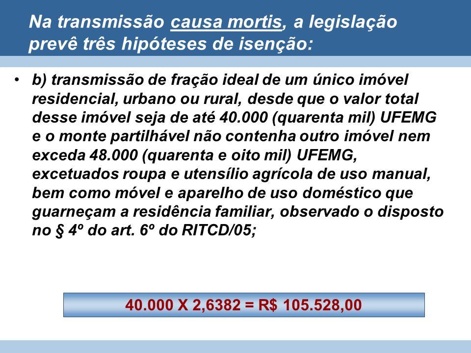 Na transmissão causa mortis, a legislação prevê três hipóteses de isenção: b) transmissão de fração ideal de um único imóvel residencial, urbano ou ru