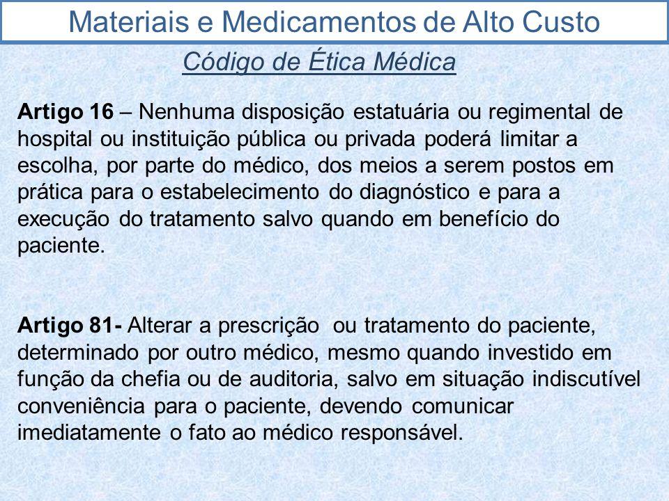 Materiais e Medicamentos de Alto Custo Código de Ética Médica Artigo 16 – Nenhuma disposição estatuária ou regimental de hospital ou instituição públi