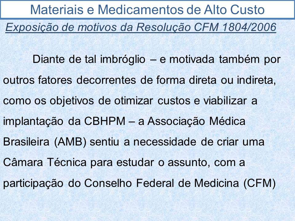 Materiais e Medicamentos de Alto Custo Exposição de motivos da Resolução CFM 1804/2006 Diante de tal imbróglio – e motivada também por outros fatores