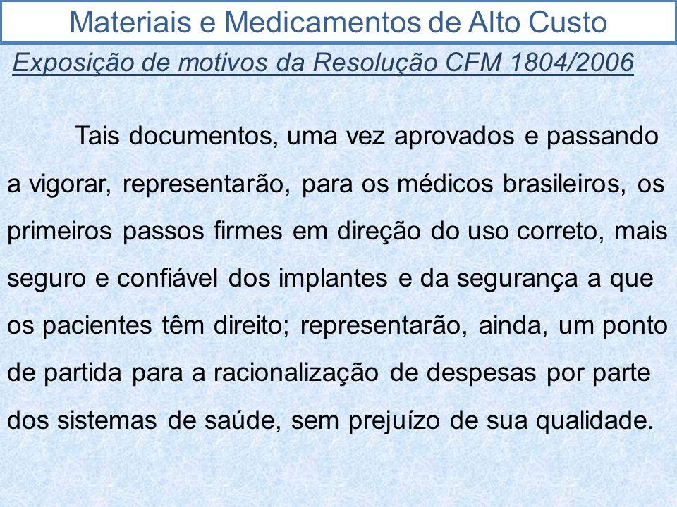 Materiais e Medicamentos de Alto Custo Exposição de motivos da Resolução CFM 1804/2006 Tais documentos, uma vez aprovados e passando a vigorar, repres