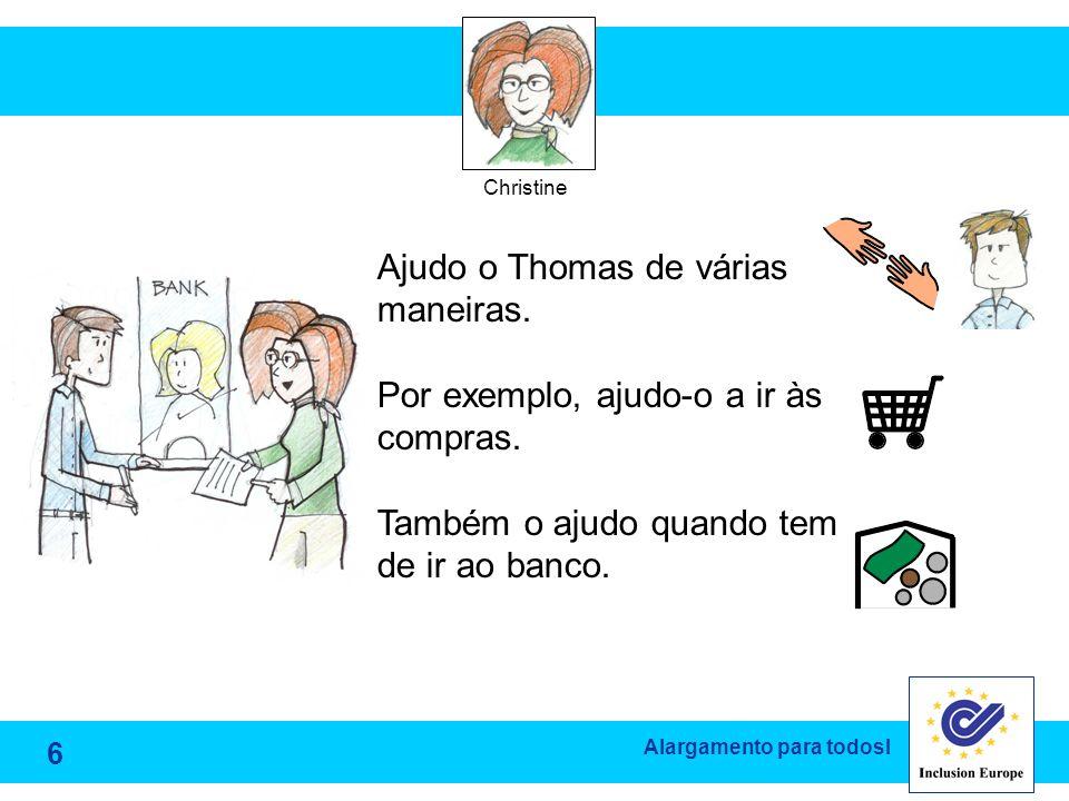 Alargamento para todosl Ajudo o Thomas de várias maneiras. Por exemplo, ajudo-o a ir às compras. Também o ajudo quando tem de ir ao banco. Christine 6