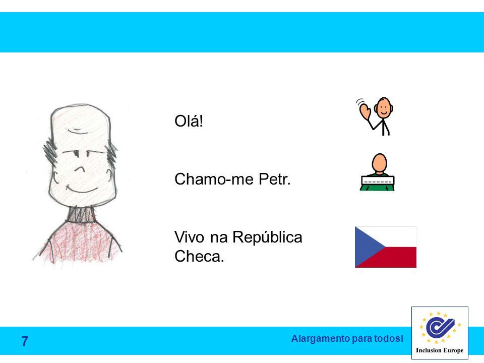Alargamento para todosl Olá! Chamo-me Petr. Vivo na República Checa. 7