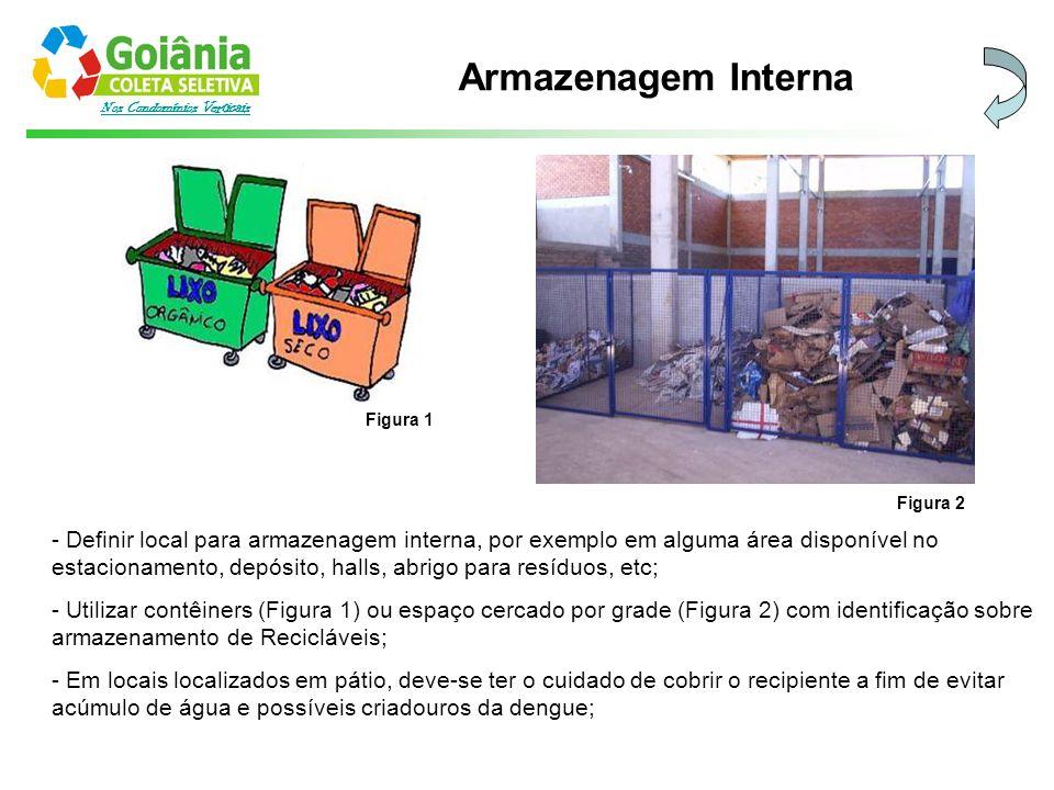 Nos Condomínios Verticais Armazenagem Interna - Definir local para armazenagem interna, por exemplo em alguma área disponível no estacionamento, depós