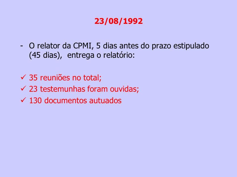 26/08/1992 A CPMI aprova o relatório por 16 x 5; 60 mil pessoas se encontravam no lado de fora do Congresso Nacional aguardando a votação; No dia anterior, 250 mil pessoas saíram em passeata na Avenida Paulista em São Paulo.