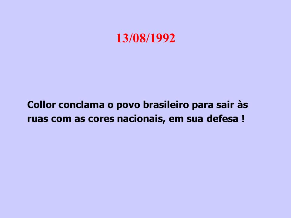 Caras Pintadas 16/08/1992 CARAS PINTADAS INVADEM AS RUAS, USANDO NEGRO EM SINAL DE LUTO.