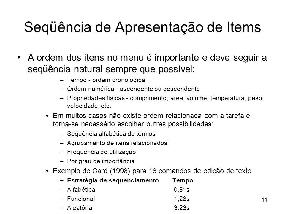 11 Seqüência de Apresentação de Items A ordem dos itens no menu é importante e deve seguir a seqüência natural sempre que possível: –Tempo - ordem cro