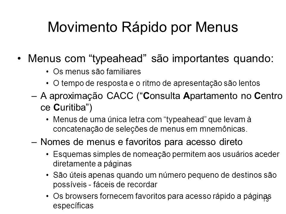 13 Movimento Rápido por Menus Menus com typeahead são importantes quando: Os menus são familiares O tempo de resposta e o ritmo de apresentação são le