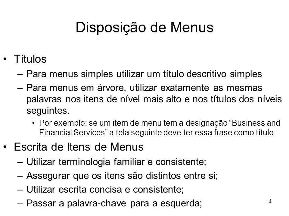 14 Disposição de Menus Títulos –Para menus simples utilizar um título descritivo simples –Para menus em árvore, utilizar exatamente as mesmas palavras