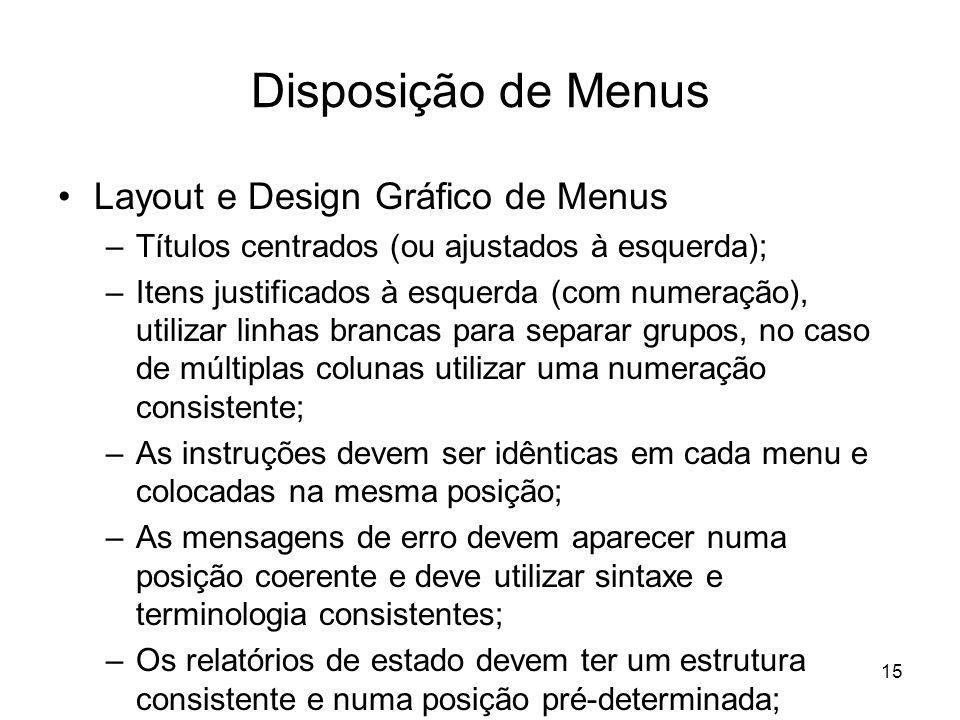 15 Disposição de Menus Layout e Design Gráfico de Menus –Títulos centrados (ou ajustados à esquerda); –Itens justificados à esquerda (com numeração),
