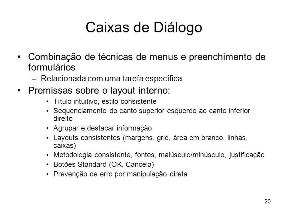 20 Caixas de Diálogo Combinação de técnicas de menus e preenchimento de formulários –Relacionada com uma tarefa específica. Premissas sobre o layout i