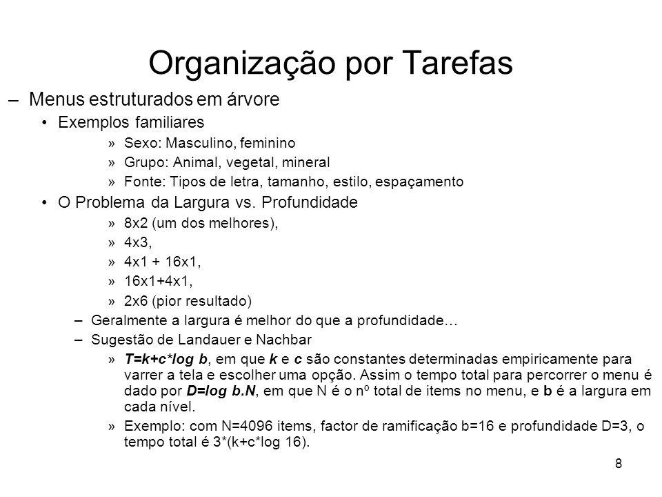 8 Organização por Tarefas –Menus estruturados em árvore Exemplos familiares »Sexo: Masculino, feminino »Grupo: Animal, vegetal, mineral »Fonte: Tipos