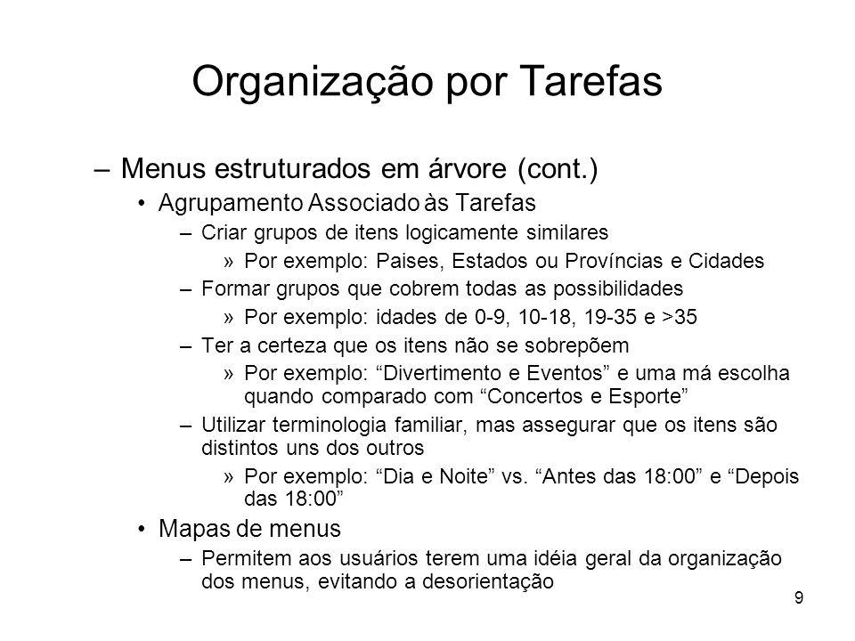 9 Organização por Tarefas –Menus estruturados em árvore (cont.) Agrupamento Associado às Tarefas –Criar grupos de itens logicamente similares »Por exe
