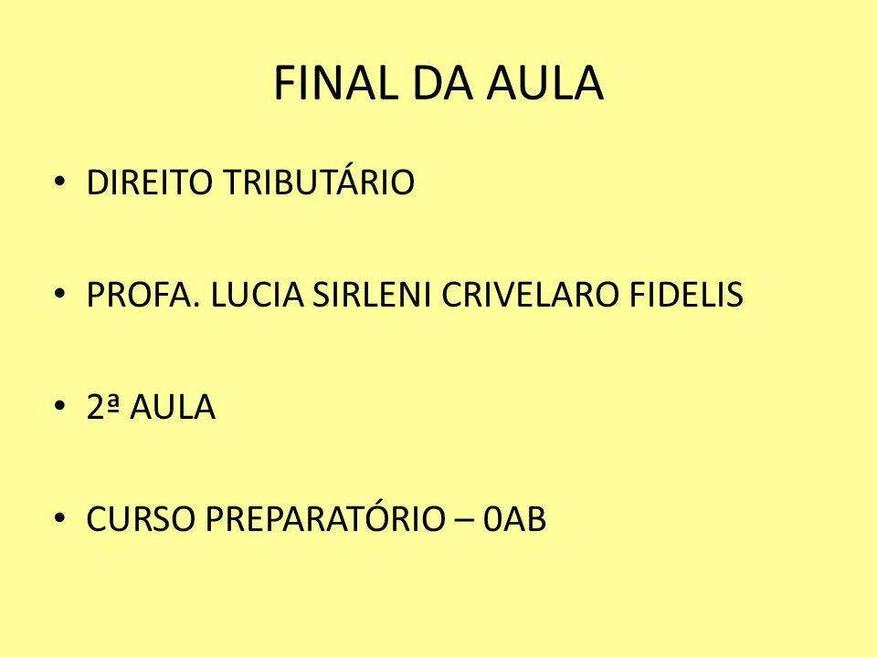 FINAL DA AULA DIREITO TRIBUTÁRIO PROFA. LUCIA SIRLENI CRIVELARO FIDELIS 2ª AULA CURSO PREPARATÓRIO – 0AB