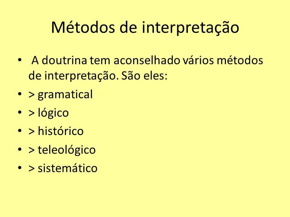 Métodos de interpretação A doutrina tem aconselhado vários métodos de interpretação. São eles: > gramatical > lógico > histórico > teleológico > siste