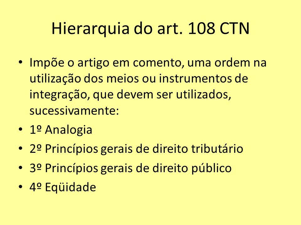 Hierarquia do art. 108 CTN Impõe o artigo em comento, uma ordem na utilização dos meios ou instrumentos de integração, que devem ser utilizados, suces