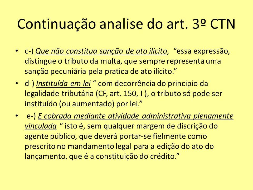 Continuação analise do art. 3º CTN c-) Que não constitua sanção de ato ilícito, essa expressão, distingue o tributo da multa, que sempre representa um