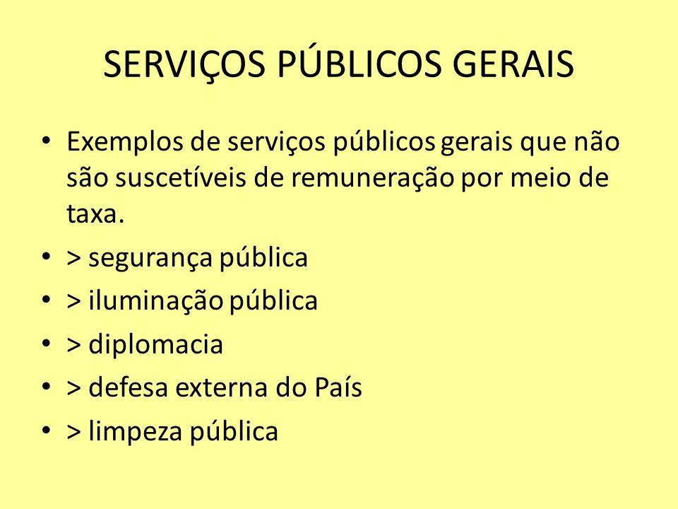 SERVIÇOS PÚBLICOS GERAIS Exemplos de serviços públicos gerais que não são suscetíveis de remuneração por meio de taxa. > segurança pública > iluminaçã