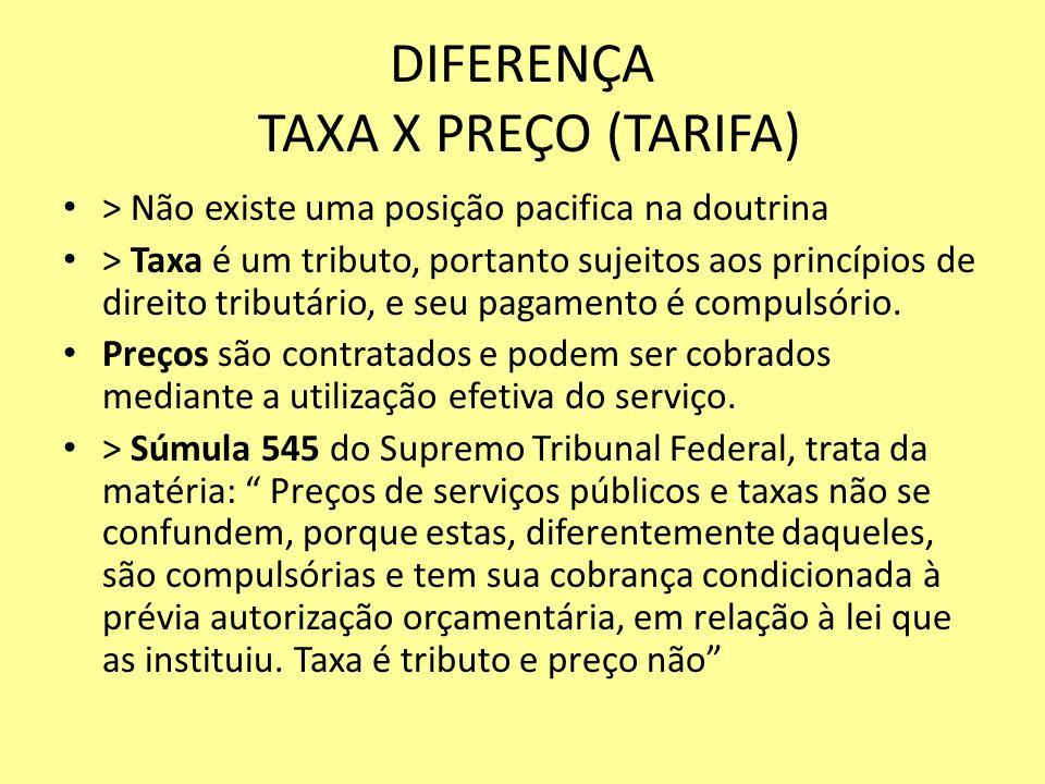DIFERENÇA TAXA X PREÇO (TARIFA) > Não existe uma posição pacifica na doutrina > Taxa é um tributo, portanto sujeitos aos princípios de direito tributá