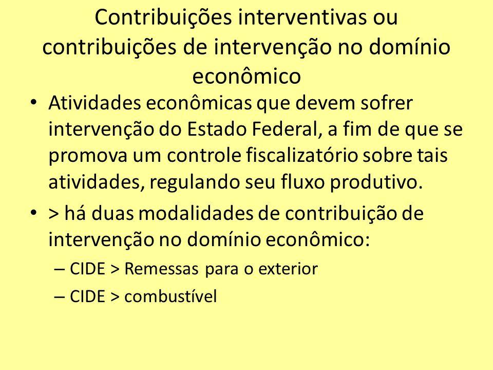 Contribuições interventivas ou contribuições de intervenção no domínio econômico Atividades econômicas que devem sofrer intervenção do Estado Federal,