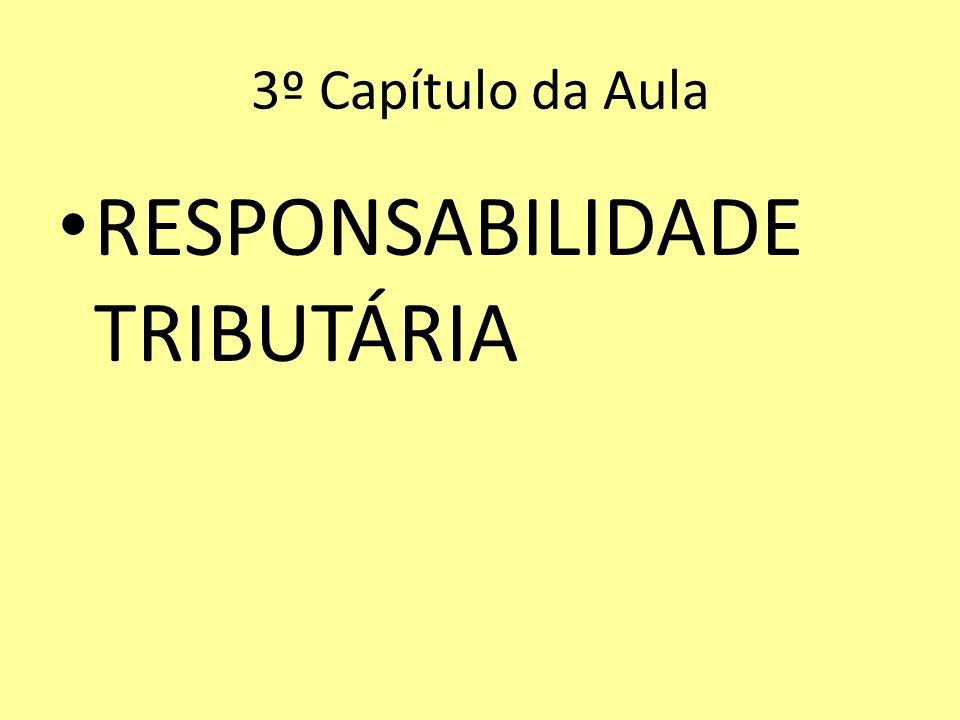 3º Capítulo da Aula RESPONSABILIDADE TRIBUTÁRIA
