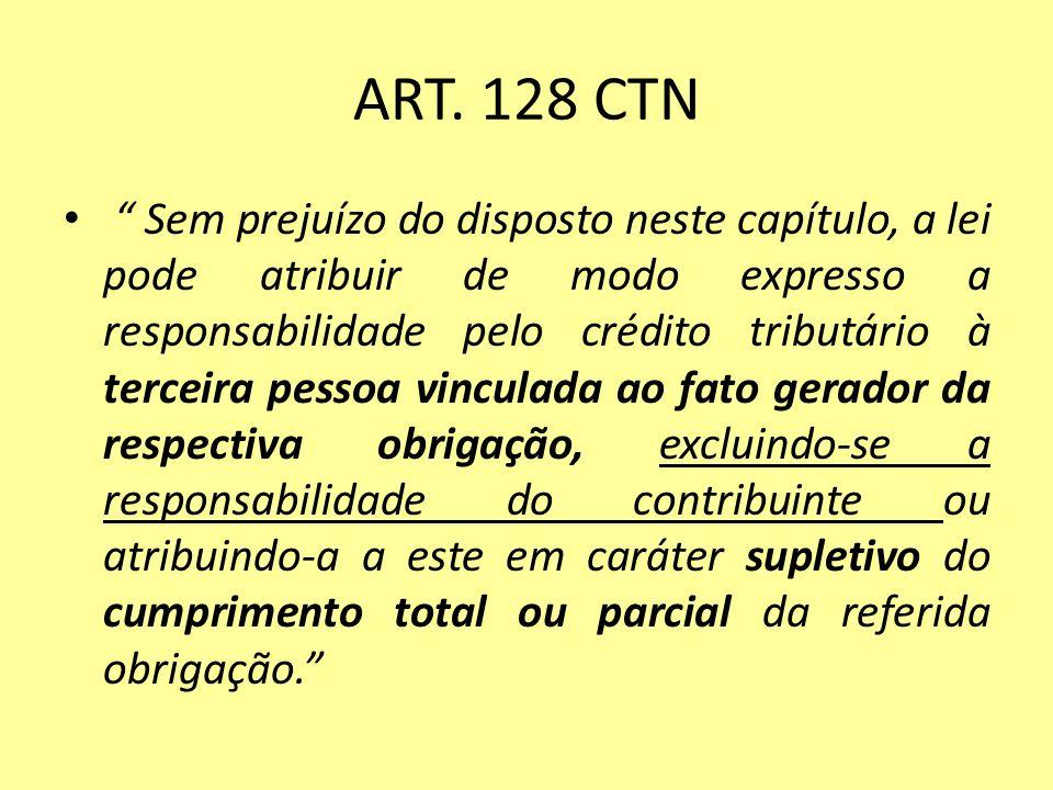 ART. 128 CTN Sem prejuízo do disposto neste capítulo, a lei pode atribuir de modo expresso a responsabilidade pelo crédito tributário à terceira pesso