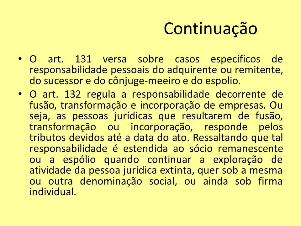 Continuação O art. 131 versa sobre casos específicos de responsabilidade pessoais do adquirente ou remitente, do sucessor e do cônjuge-meeiro e do esp